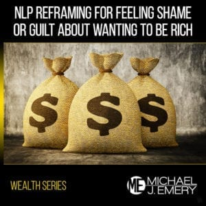 Nlp-Reframing-Feeling-Shame-or-Guilt-About-Wanting-to-Be-Rich-1